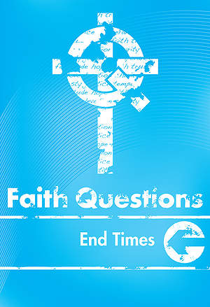 We Believe Faith Questions - End Times