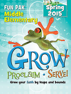 Grow, Proclaim, Serve! Middle Elementary Fun Pak Spring 2015