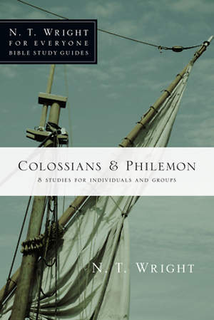 N. T. Wright for Everyone Bible Study Guides - Colossians & Philemon