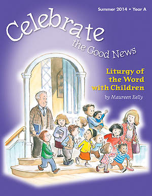 Celebrate the Good News: Liturgy of the Word with Children Catholic Summer 2014