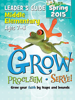 Grow, Proclaim, Serve! Middle Elementary Leader's Guide Spring 2015