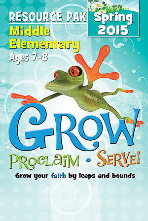 Grow, Proclaim, Serve! Middle Elementary Resource Pak Spring 2015