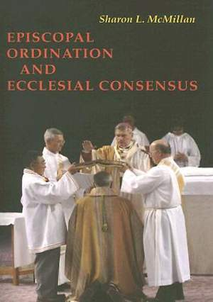 Episcopal Ordination and Ecclesial Consensus