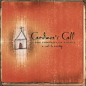 Caedmon's Call - In the Company of Angels, A Call to Worship CD