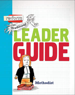 RE:FORM TRADITIONS METHODIST LEADER GUIDE