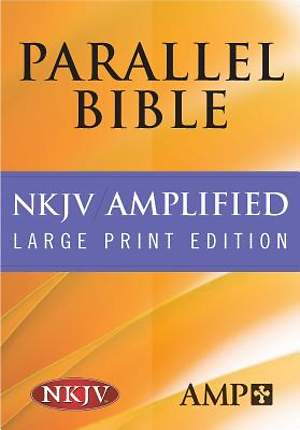 Parallel Bible Amplified/New King James Version Large Print