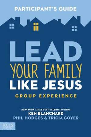 Lead Your Family Like Jesus Group Experience Participant`s Guide