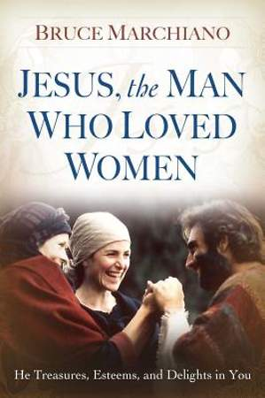 Jesus, the Man Who Loved Women: