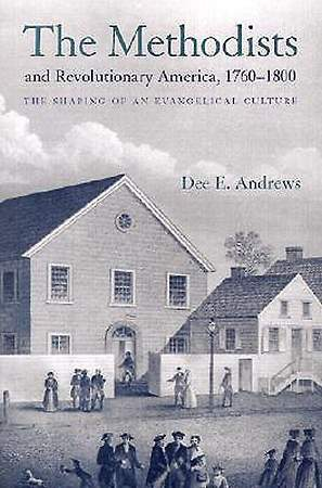 The Methodists and Revolutionary America, 1760-1800