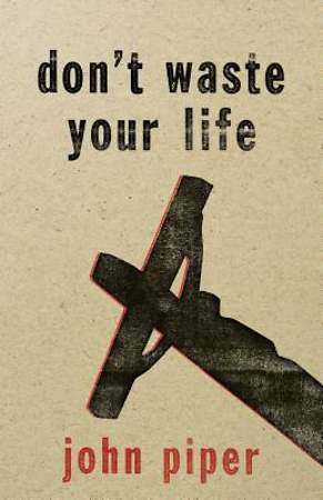 Don`t Waste Your Life