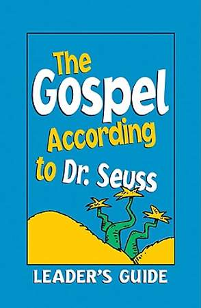 The Gospel According to Dr. Seuss Leader`s Guide
