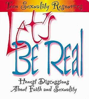 Let`s Be Real Honest Discussions About Faith and Sexuality