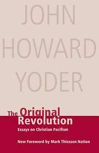 "christian essay original pacifism revolution Preeminent christian pacifist john howard yoder observed that ""holy war is  [ 21] john howard yoder, the original revolution: essays on christian pacifism,."